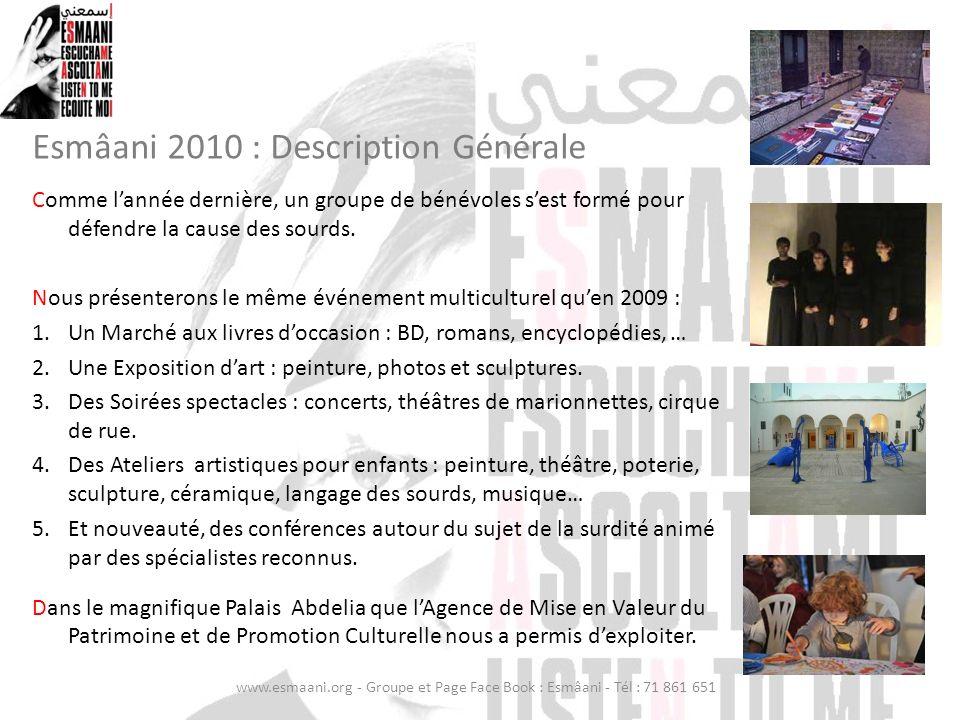 Esmâani 2010 : Description Générale Comme lannée dernière, un groupe de bénévoles sest formé pour défendre la cause des sourds. Nous présenterons le m
