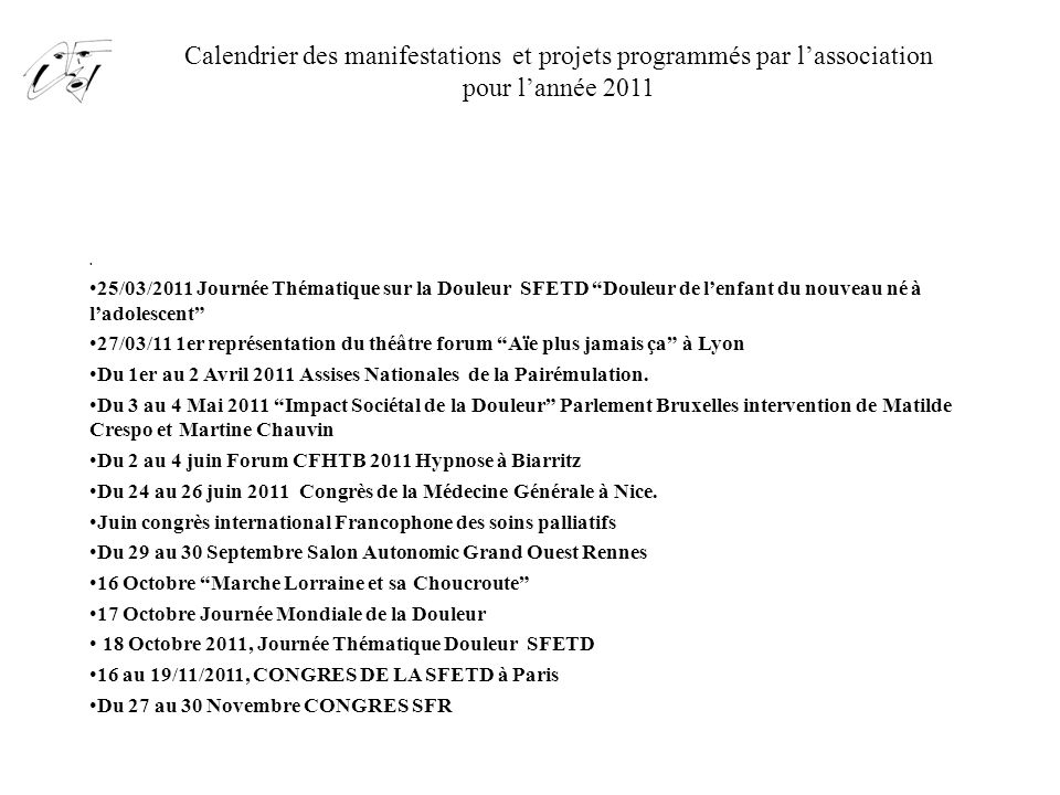 Calendrier des manifestations et projets programmés par lassociation pour lannée 2011. 25/03/2011 Journée Thématique sur la Douleur SFETD Douleur de l