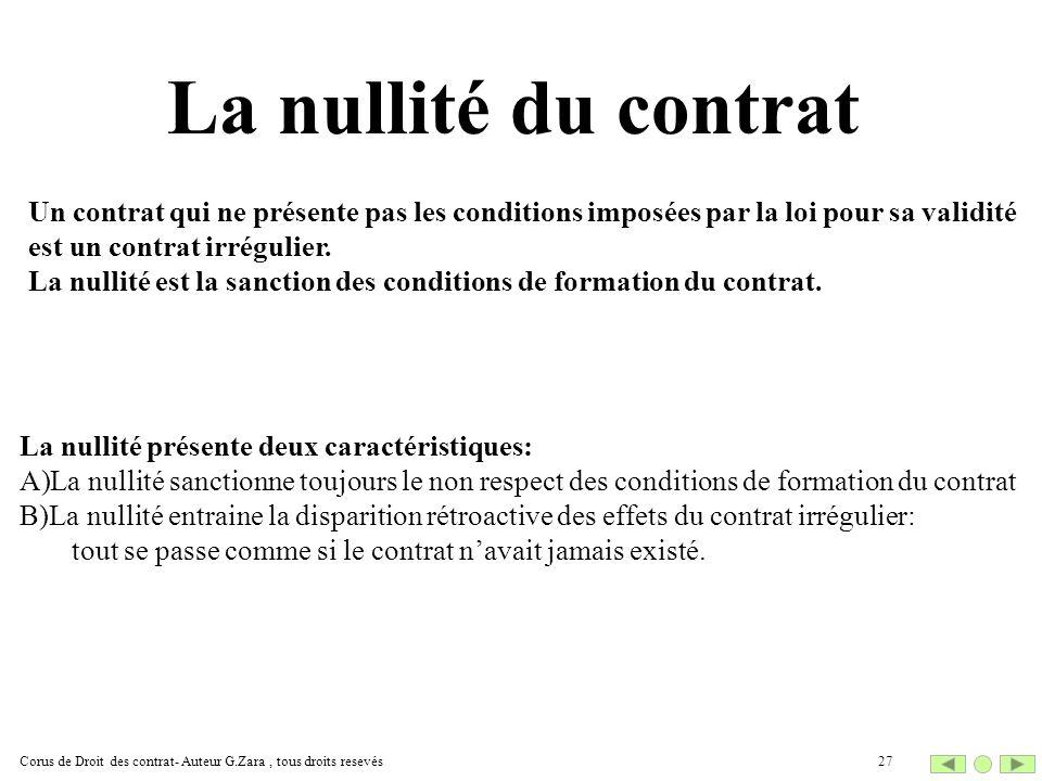 La nullité du contrat Un contrat qui ne présente pas les conditions imposées par la loi pour sa validité est un contrat irrégulier. La nullité est la