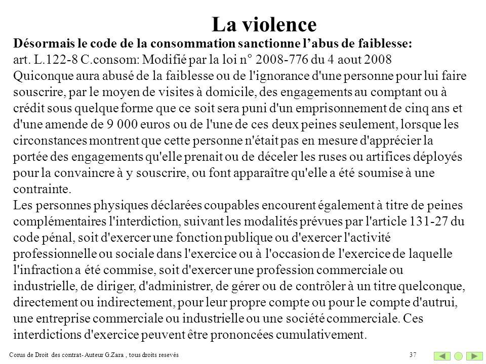 Corus de Droit des contrat- Auteur G.Zara, tous droits resevés37 La violence Désormais le code de la consommation sanctionne labus de faiblesse: art.