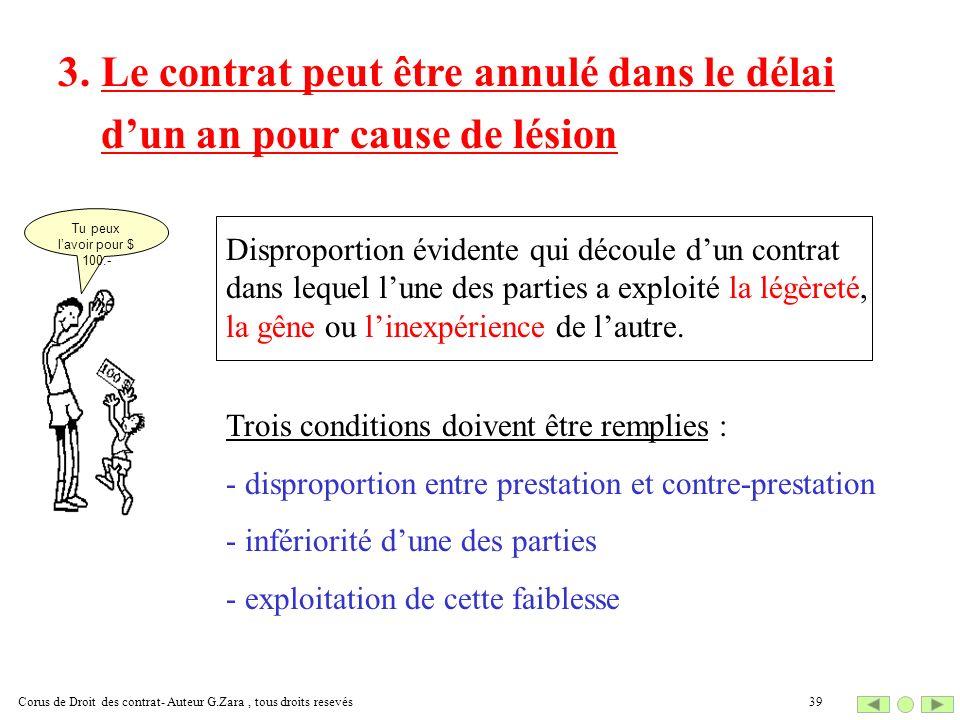 3. Le contrat peut être annulé dans le délai dun an pour cause de lésion Trois conditions doivent être remplies : - disproportion entre prestation et