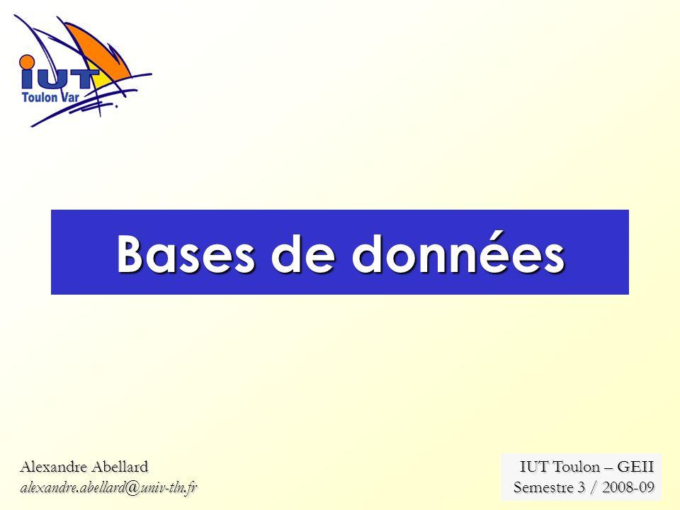 1 Bases de données Alexandre Abellard alexandre.abellard@univ-tln.fr IUT Toulon – GEII Semestre 3 / 2008-09