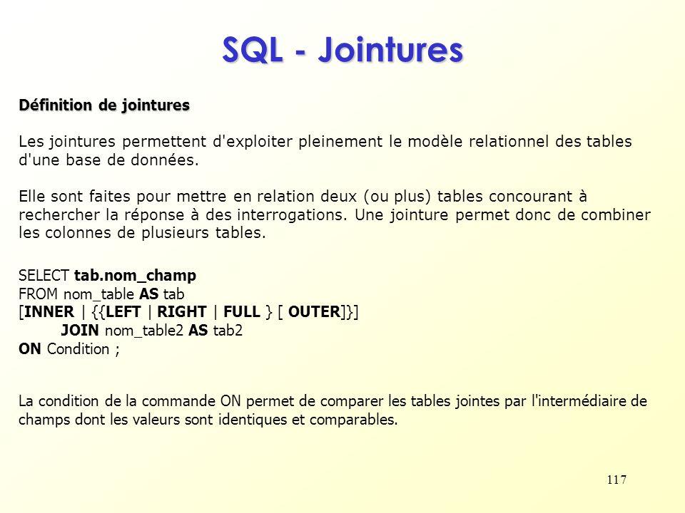 117 SQL - Jointures Définition de jointures Les jointures permettent d'exploiter pleinement le modèle relationnel des tables d'une base de données. El