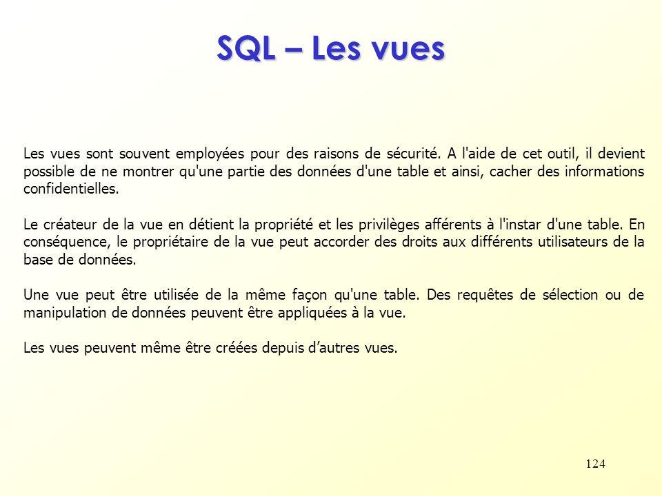 124 SQL – Les vues Les vues sont souvent employées pour des raisons de sécurité. A l'aide de cet outil, il devient possible de ne montrer qu'une parti