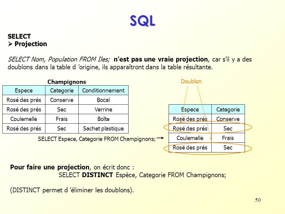 50 SQL SELECT Projection Projection SELECT Nom, Population FROM Iles; nest pas une vraie projection, car sil y a des doublons dans la table d origine,