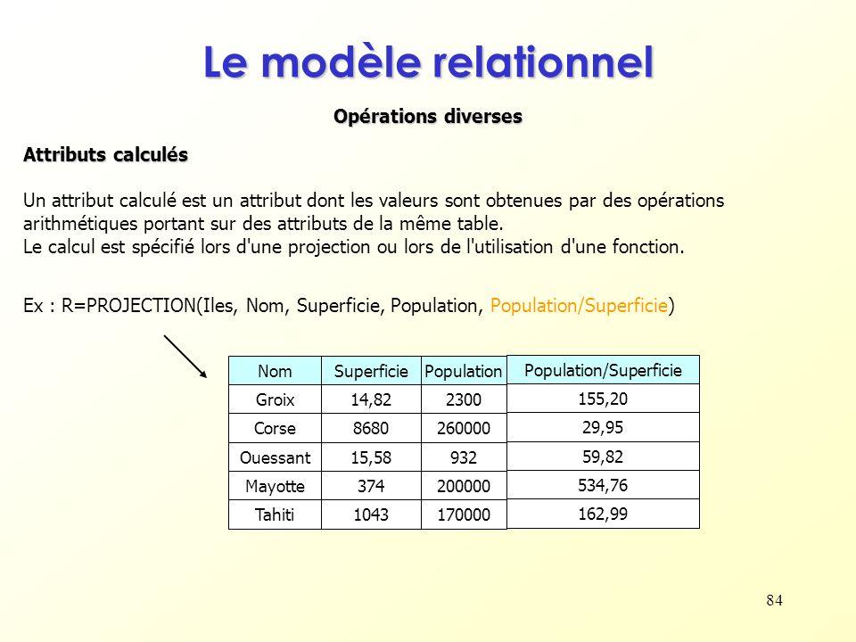 84 Opérations diverses Le modèle relationnel Attributs calculés Un attribut calculé est un attribut dont les valeurs sont obtenues par des opérations