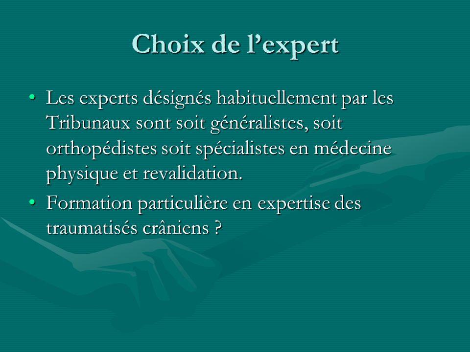 Choix de lexpert Les experts désignés habituellement par les Tribunaux sont soit généralistes, soit orthopédistes soit spécialistes en médecine physiq