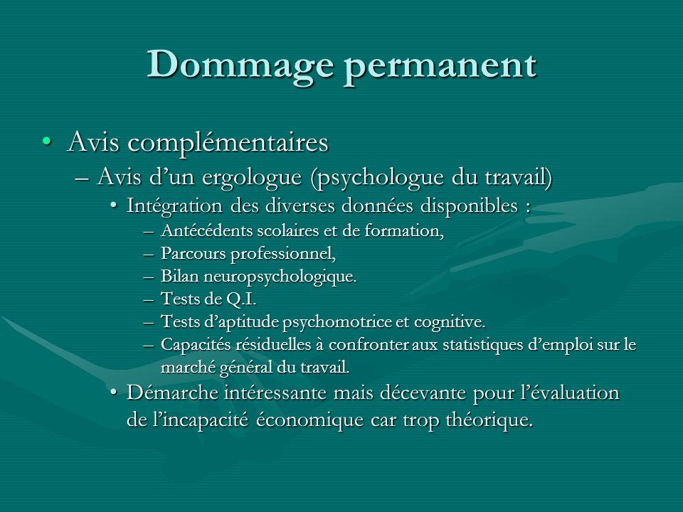 Dommage permanent Avis complémentairesAvis complémentaires –Avis dun ergologue (psychologue du travail) Intégration des diverses données disponibles :