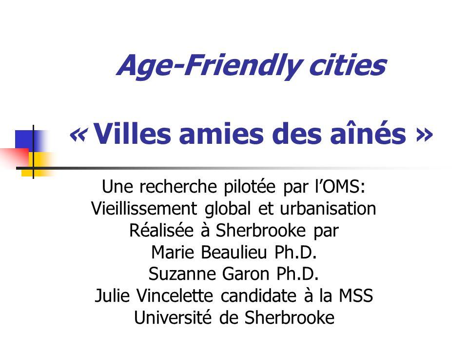 Fondements Programme OMS Visée mondiale Présence des aînés dans les villes Menée simultanément dans 33 villes dans 22 pays Rôle pivot joué par le Canada Mène aujourdhui à la publication du guide de lOMS