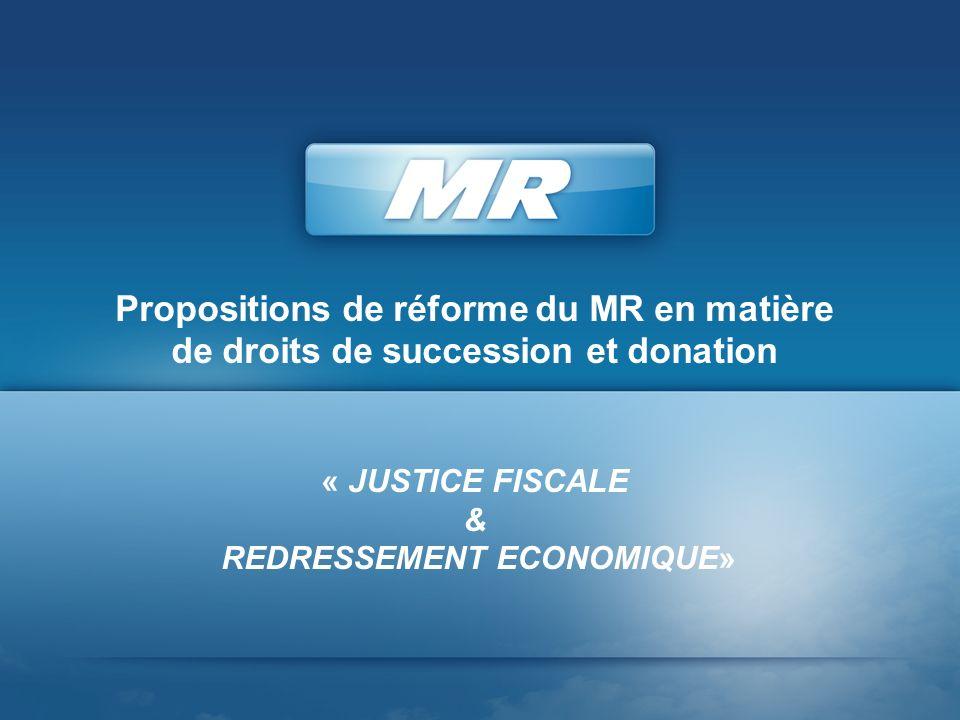 Propositions de réforme du MR en matière de droits de succession et donation « JUSTICE FISCALE & REDRESSEMENT ECONOMIQUE»