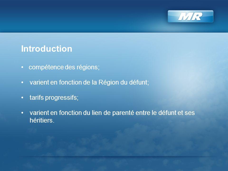 Introduction compétence des régions; varient en fonction de la Région du défunt; tarifs progressifs; varient en fonction du lien de parenté entre le d