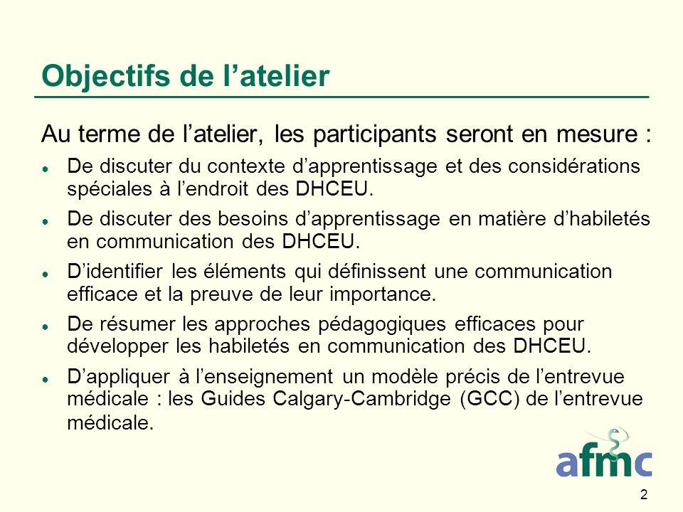 33 Modifications à apporter avec les DHCEU (suite) Lenseignement reçu à la faculté de médecine peut ne pas avoir inclus denseignement formel en matière dhabiletés en communication relatives à lentrevue.