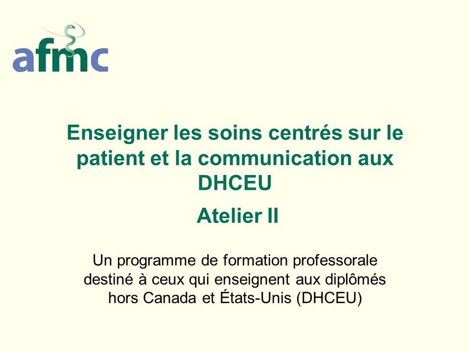 Enseigner les soins centrés sur le patient et la communication aux DHCEU Atelier II Un programme de formation professorale destiné à ceux qui enseigne