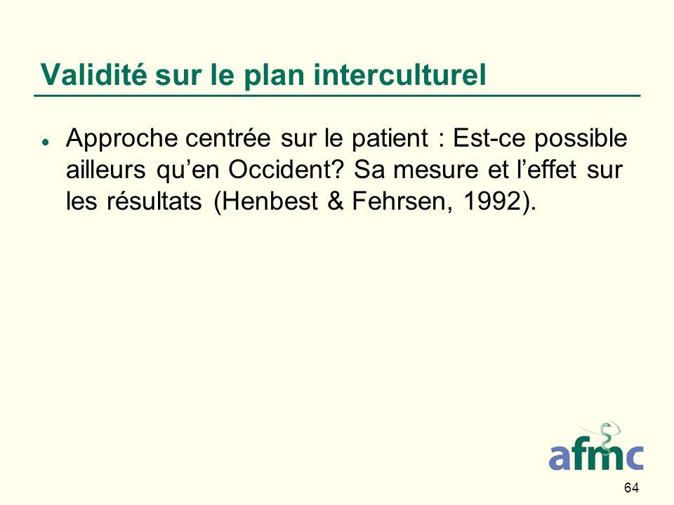 64 Validité sur le plan interculturel Approche centrée sur le patient : Est-ce possible ailleurs quen Occident? Sa mesure et leffet sur les résultats