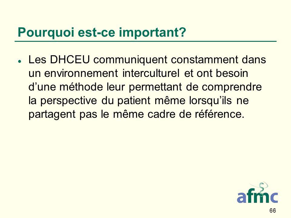 66 Pourquoi est-ce important? Les DHCEU communiquent constamment dans un environnement interculturel et ont besoin dune méthode leur permettant de com