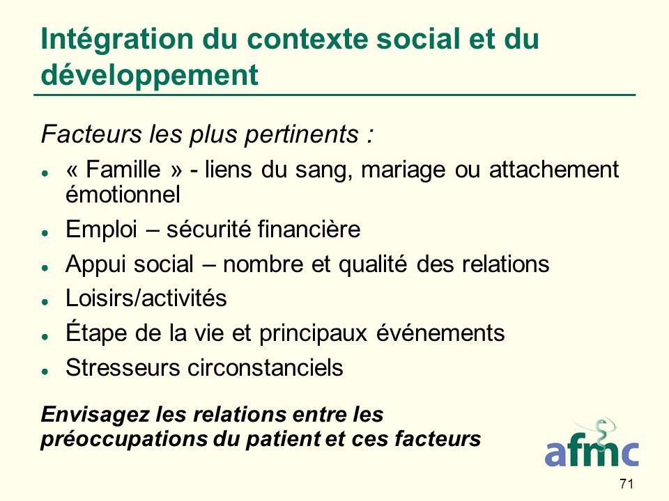 71 Intégration du contexte social et du développement Facteurs les plus pertinents : « Famille » - liens du sang, mariage ou attachement émotionnel Em