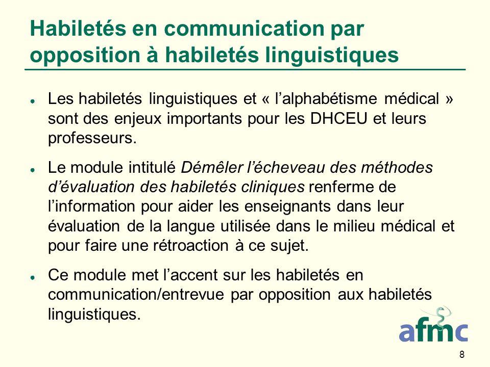 8 Habiletés en communication par opposition à habiletés linguistiques Les habiletés linguistiques et « lalphabétisme médical » sont des enjeux importa