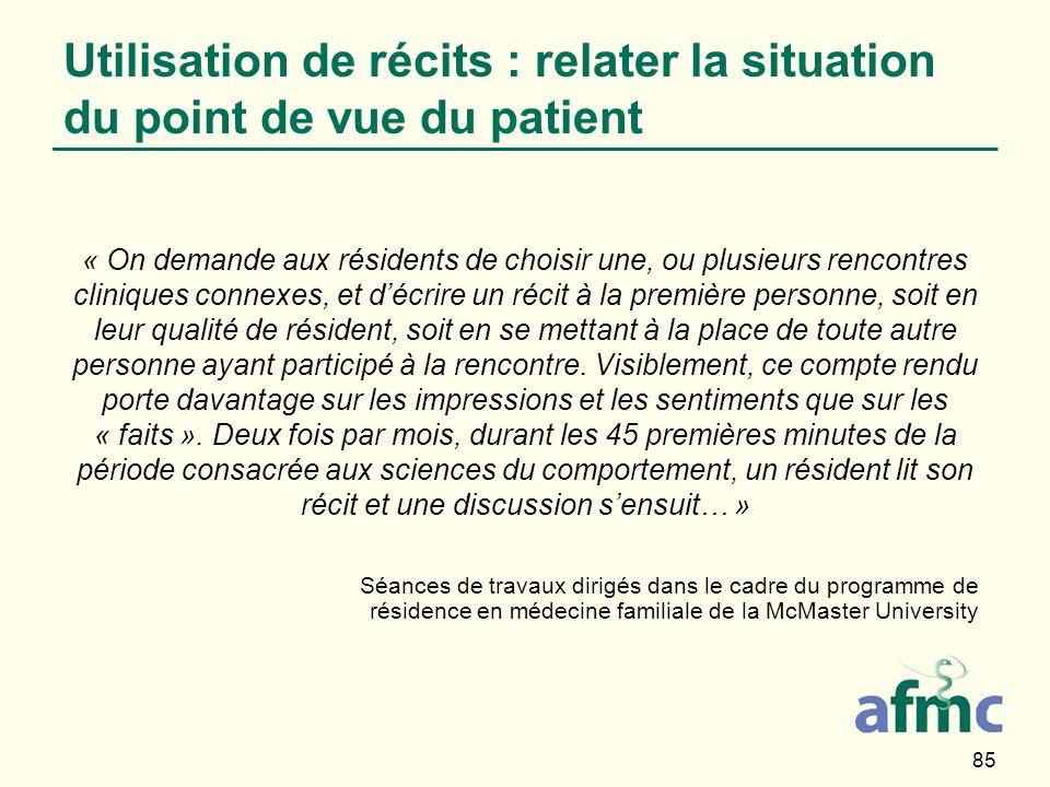 85 Utilisation de récits : relater la situation du point de vue du patient « On demande aux résidents de choisir une, ou plusieurs rencontres clinique