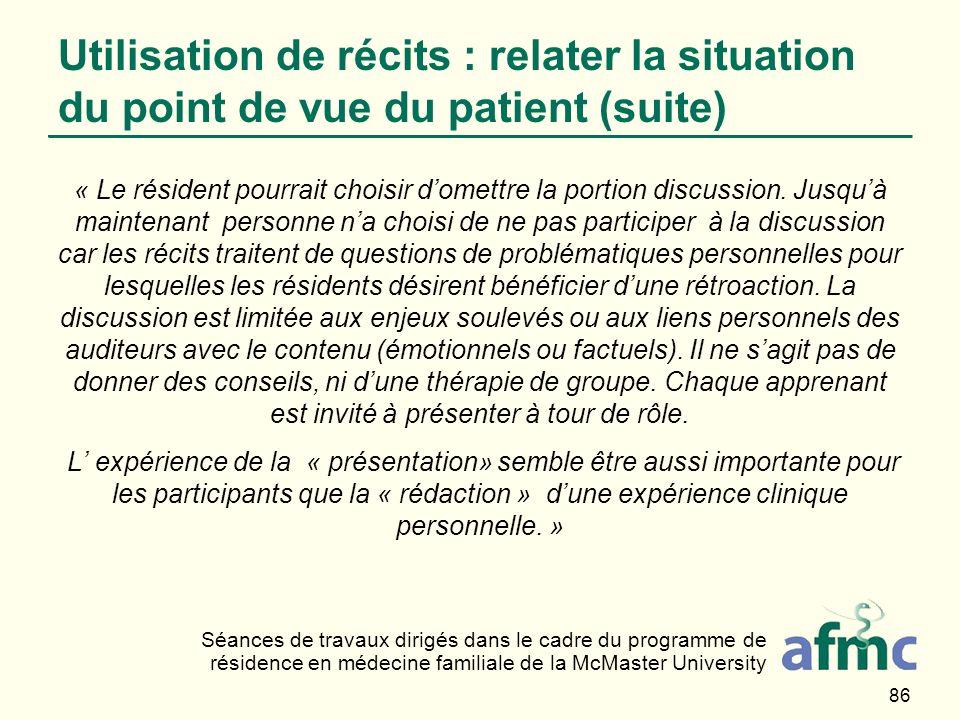 86 Utilisation de récits : relater la situation du point de vue du patient (suite) « Le résident pourrait choisir domettre la portion discussion. Jusq