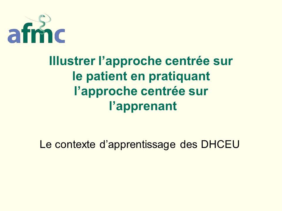 Illustrer lapproche centrée sur le patient en pratiquant lapproche centrée sur lapprenant Le contexte dapprentissage des DHCEU