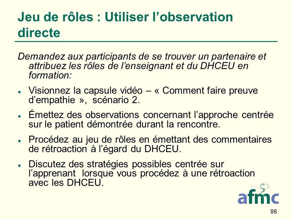 96 Jeu de rôles : Utiliser lobservation directe Demandez aux participants de se trouver un partenaire et attribuez les rôles de lenseignant et du DHCE