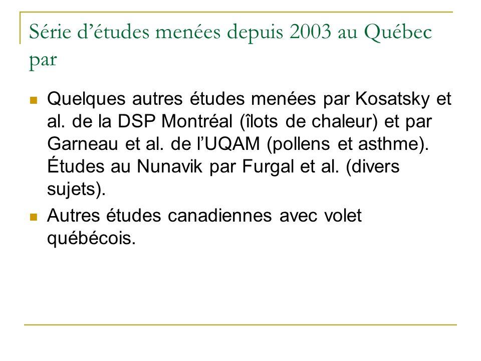 Série détudes menées depuis 2003 au Québec par Quelques autres études menées par Kosatsky et al.