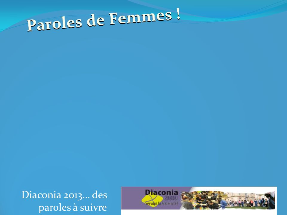 Diaconia 2013… des paroles à suivre Paroles de Femmes !