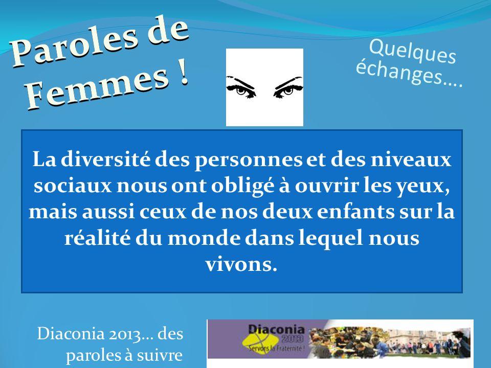 Diaconia 2013… des paroles à suivre La diversité des personnes et des niveaux sociaux nous ont obligé à ouvrir les yeux, mais aussi ceux de nos deux enfants sur la réalité du monde dans lequel nous vivons.