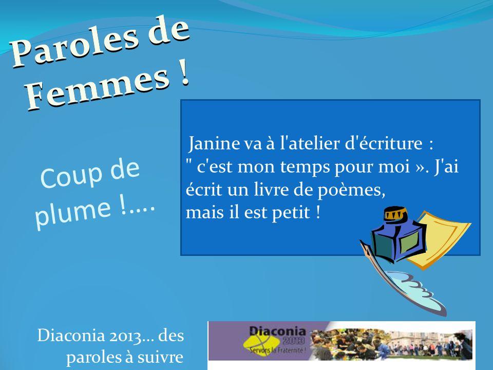 Diaconia 2013… des paroles à suivre Janine va à l atelier d écriture : c est mon temps pour moi ».