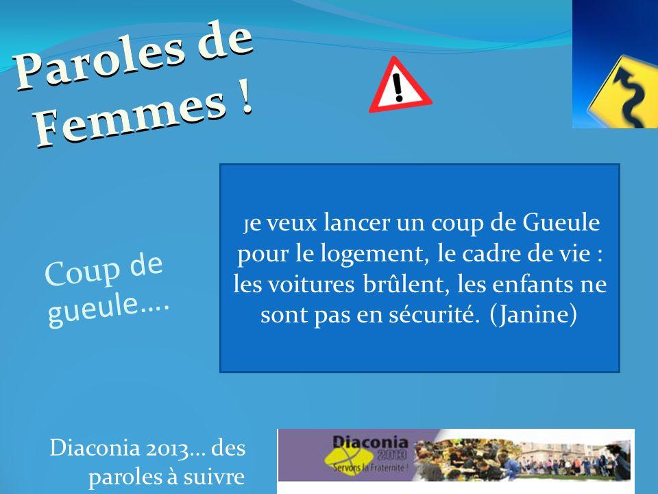 Diaconia 2013… des paroles à suivre J e veux lancer un coup de Gueule pour le logement, le cadre de vie : les voitures brûlent, les enfants ne sont pas en sécurité.