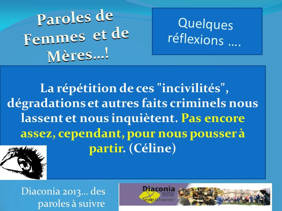 Diaconia 2013… des paroles à suivre La répétition de ces incivilités , dégradations et autres faits criminels nous lassent et nous inquiètent.