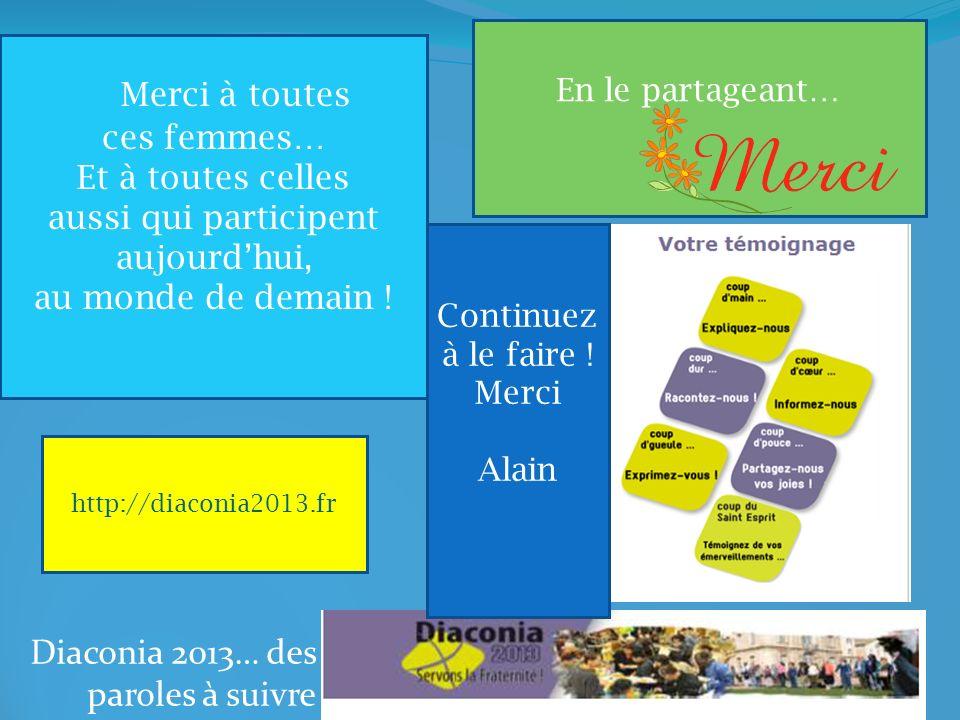 Diaconia 2013… des paroles à suivre Merci à toutes ces femmes… Et à toutes celles aussi qui participent aujourdhui, au monde de demain .