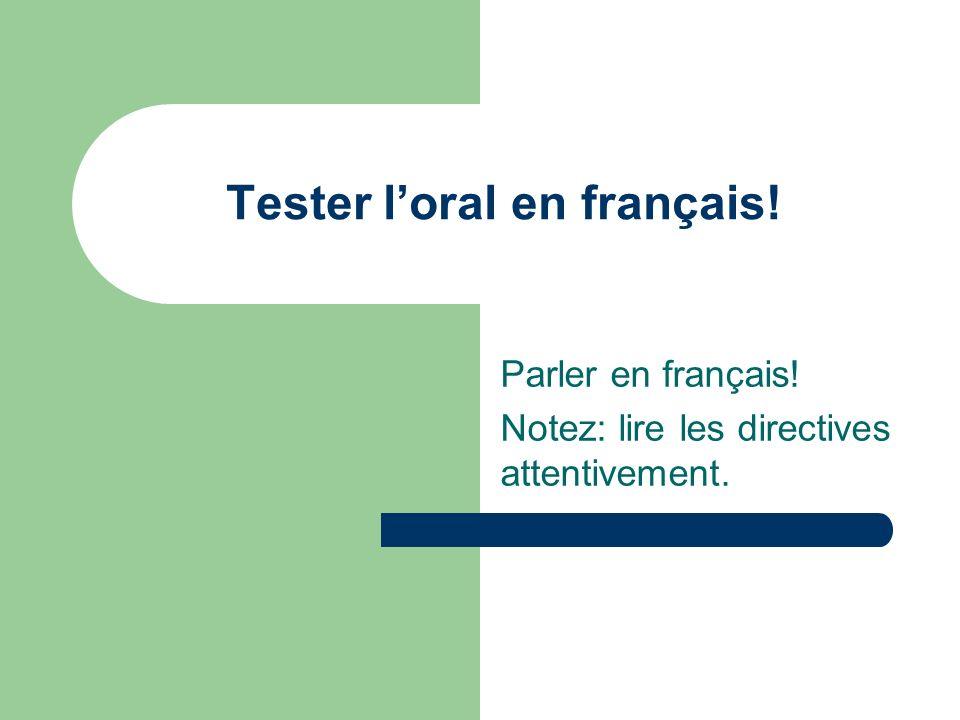 Tester loral en français! Parler en français! Notez: lire les directives attentivement.