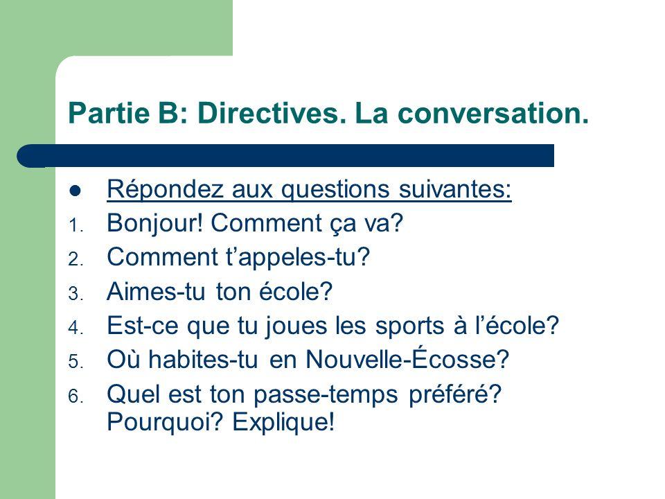 Partie B: Directives. La conversation. Répondez aux questions suivantes: 1.