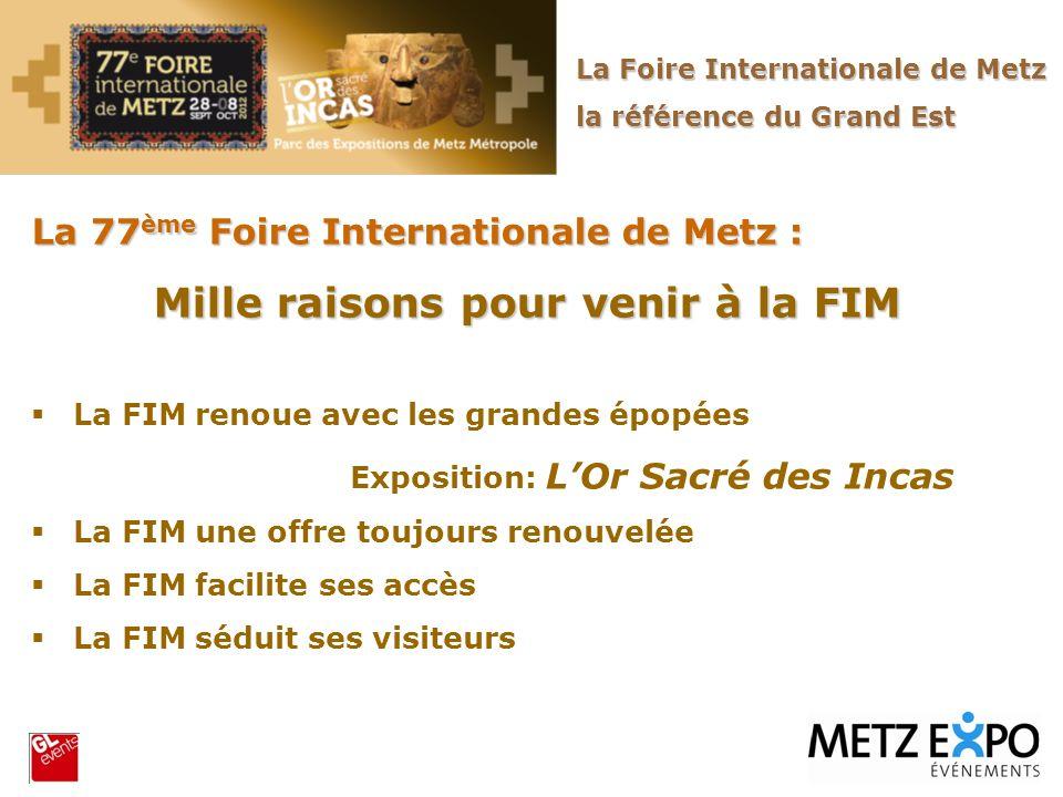 La 77 ème Foire Internationale de Metz : Mille raisons pour venir à la FIM La FIM renoue avec les grandes épopées Exposition: LOr Sacré des Incas La F