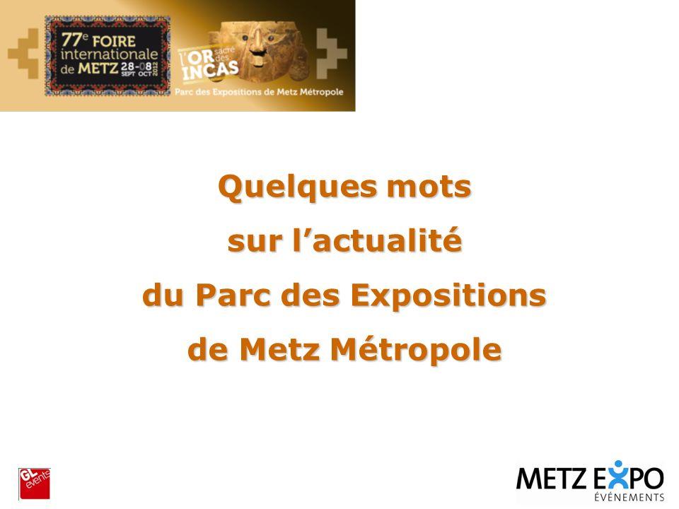 Automne 2012 15 événements majeurs en moins de 3 mois du 1 er septembre au 9 décembre 2012 Cela représente 60% du CA annuel de Metz-Expo Au Parc des Expositions de Metz Métropole