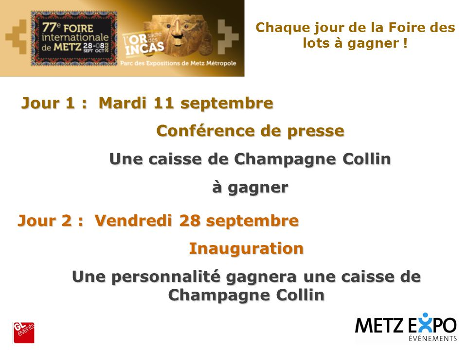 Jour 1 : Mardi 11 septembre Conférence de presse Une caisse de Champagne Collin à gagner Jour 2 : Vendredi 28 septembre Inauguration Une personnalité