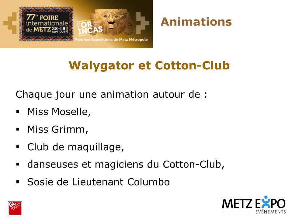 Animations Walygator et Cotton-Club Chaque jour une animation autour de : Miss Moselle, Miss Grimm, Club de maquillage, danseuses et magiciens du Cott