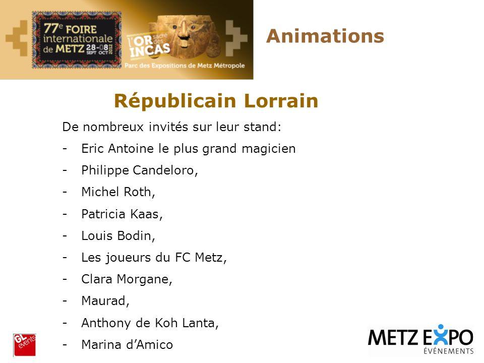 Animations Républicain Lorrain De nombreux invités sur leur stand: -Eric Antoine le plus grand magicien -Philippe Candeloro, -Michel Roth, -Patricia K