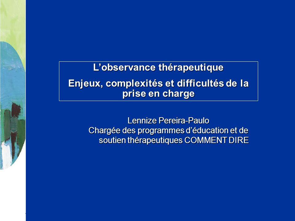Lobservance thérapeutique Enjeux, complexités et difficultés de la prise en charge Lennize Pereira-Paulo Chargée des programmes déducation et de souti