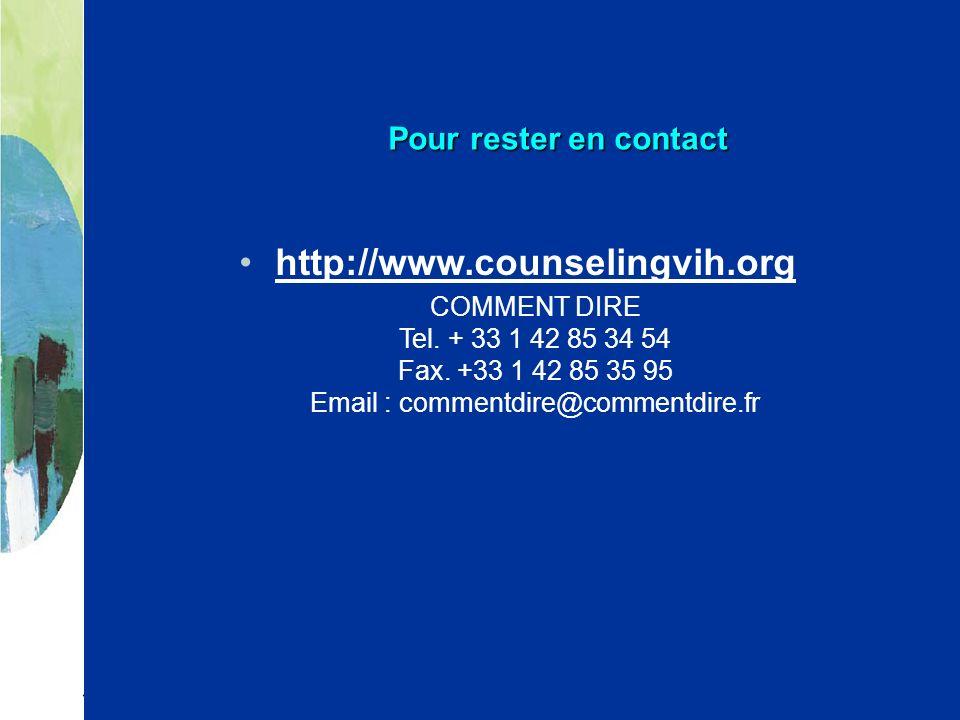 Pour rester en contact http://www.counselingvih.org COMMENT DIRE Tel. + 33 1 42 85 34 54 Fax. +33 1 42 85 35 95 Email : commentdire@commentdire.fr