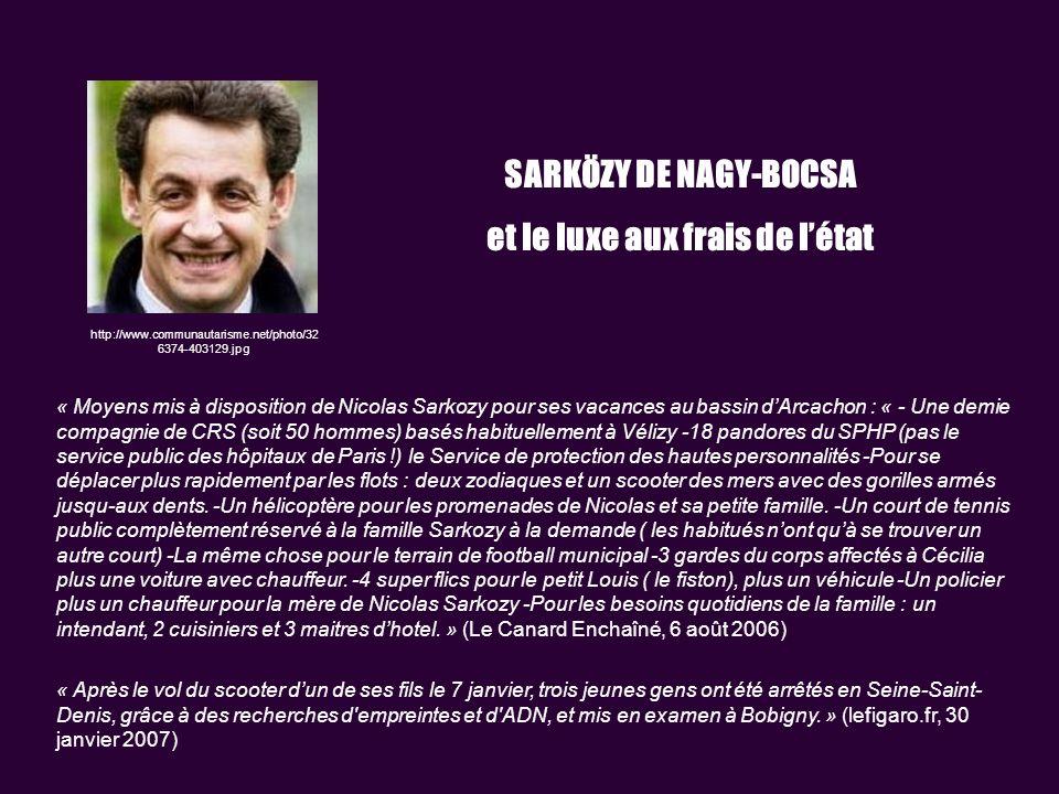 http://www.communautarisme.net/photo/32 6374-403129.jpg SARKÖZY DE NAGY-BOCSA et le luxe aux frais de létat « Après le vol du scooter dun de ses fils le 7 janvier, trois jeunes gens ont été arrêtés en Seine-Saint- Denis, grâce à des recherches d empreintes et d ADN, et mis en examen à Bobigny.