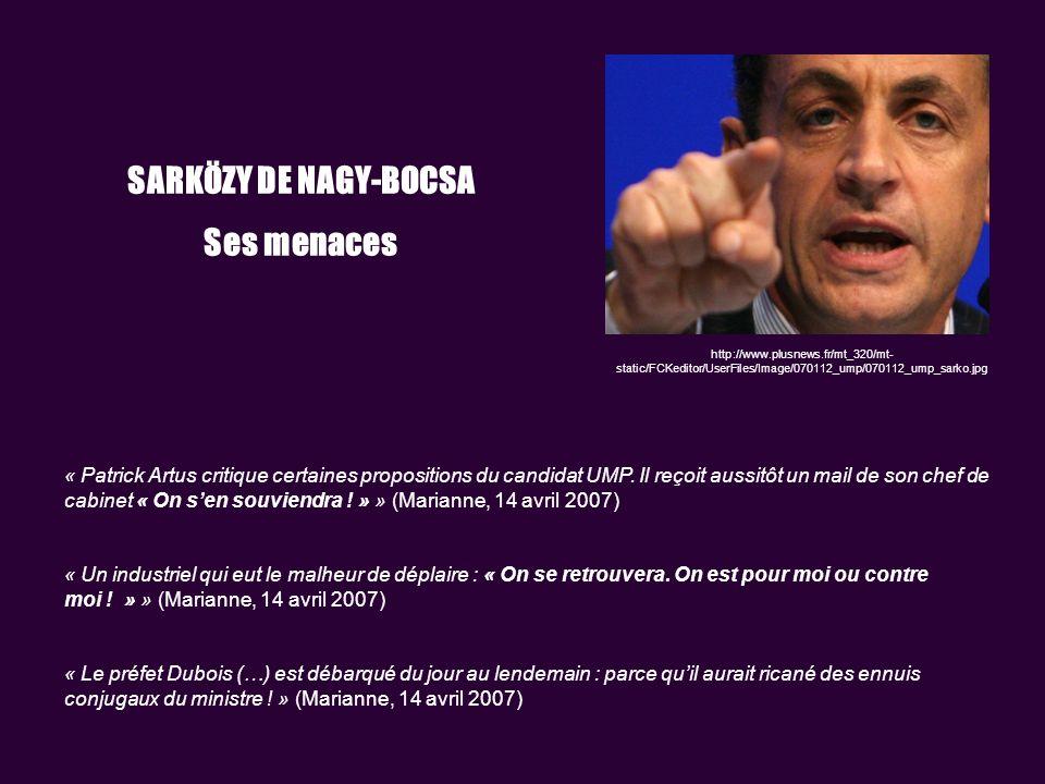 http://www.plusnews.fr/mt_320/mt- static/FCKeditor/UserFiles/Image/070112_ump/070112_ump_sarko.jpg SARKÖZY DE NAGY-BOCSA Ses menaces « Patrick Artus critique certaines propositions du candidat UMP.