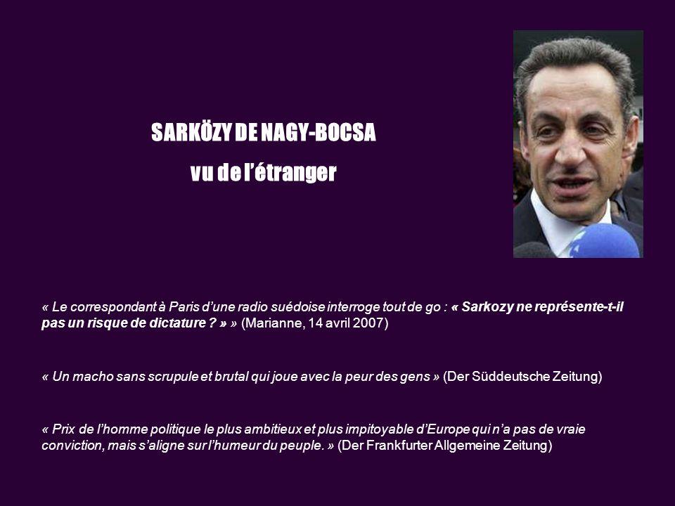 SARKÖZY DE NAGY-BOCSA vu de létranger « Le correspondant à Paris dune radio suédoise interroge tout de go : « Sarkozy ne représente-t-il pas un risque de dictature .