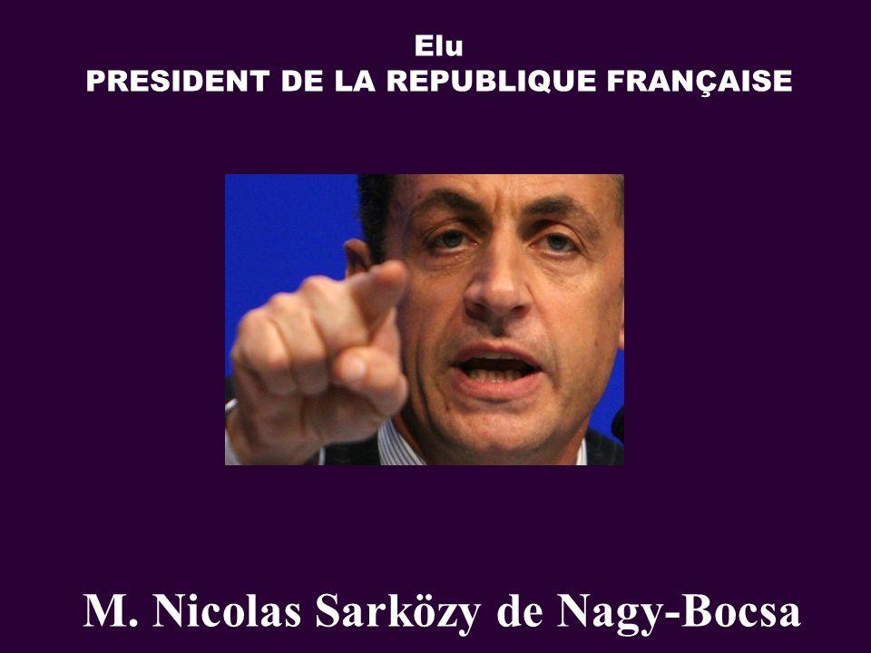 M. Nicolas Sarközy de Nagy-Bocsa Elu PRESIDENT DE LA REPUBLIQUE FRANÇAISE