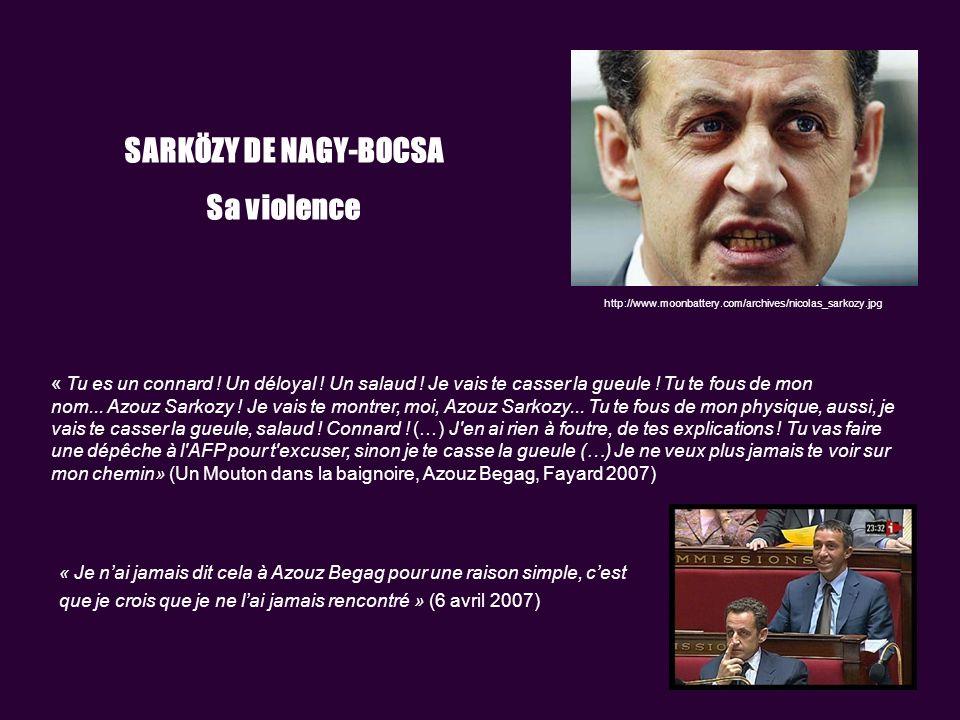 http://www.moonbattery.com/archives/nicolas_sarkozy.jpg SARKÖZY DE NAGY-BOCSA Sa violence « Tu es un connard .