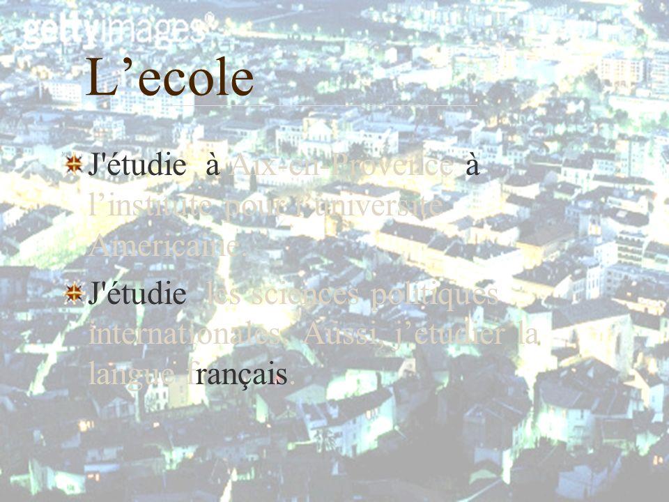 Lecole J étudie à Aix-en-Provence à linstitute pour luniversite Americaine.