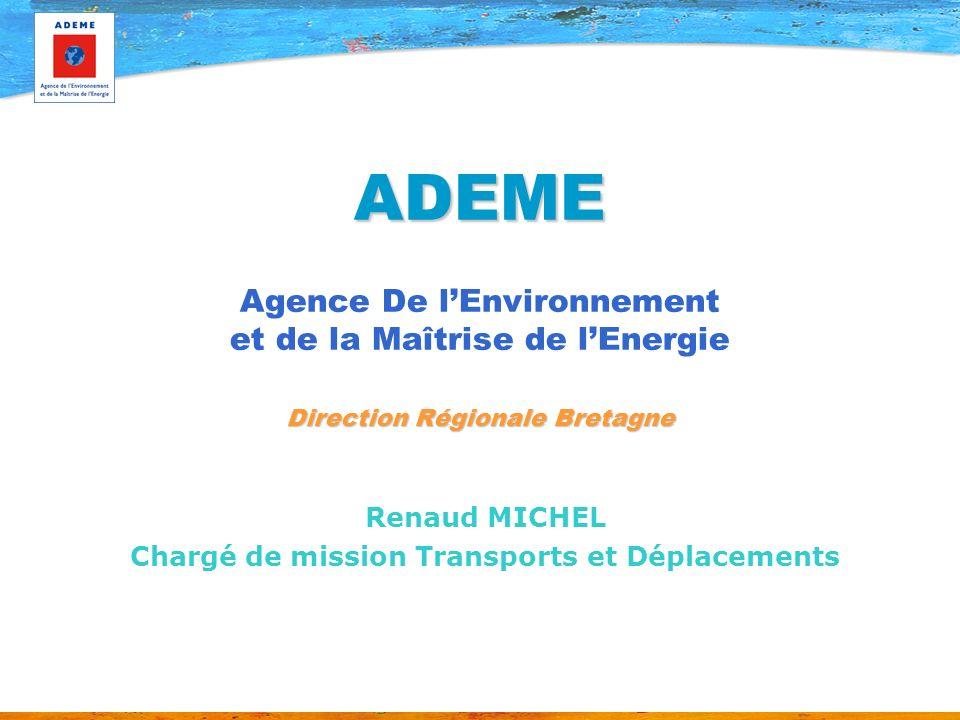 ADEME Direction Régionale Bretagne ADEME Agence De lEnvironnement et de la Maîtrise de lEnergie Direction Régionale Bretagne Renaud MICHEL Chargé de m