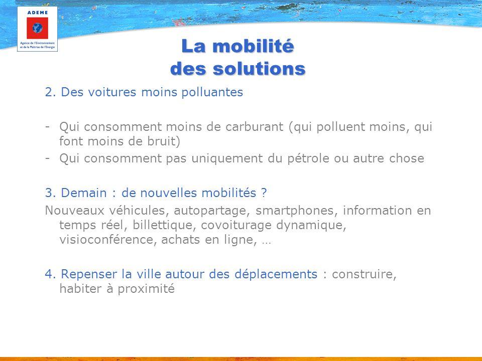 La mobilité des solutions 2. Des voitures moins polluantes -Qui consomment moins de carburant (qui polluent moins, qui font moins de bruit) -Qui conso