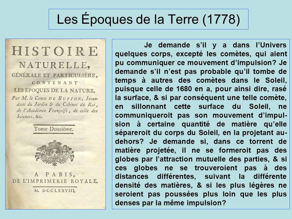 Les Époques de la Terre (1778) Je demande sil y a dans lUnivers quelques corps, excepté les comètes, qui aient pu communiquer ce mouvement dimpulsion?